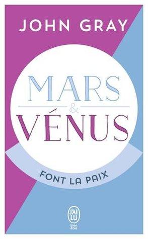 Mars et Vénus font la paix : Savoir résoudre les conflits pour une vie de couple harmonieuse