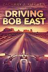 Driving Bob East