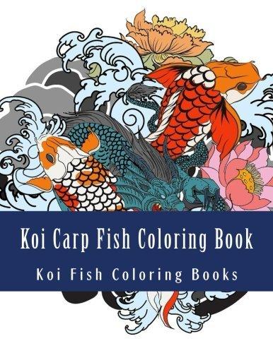 Koi Carp Fish Coloring Book: Japanese Koi Carp Fish Designs Henna and Mandala Style Patterns For Grown Ups (Koi Carp, Japanese Carp, Fish Coloring Book)