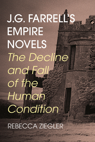 J.G. Farrell's Empire Novels: The decline and fall of the human condition
