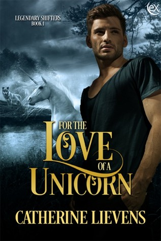 For the Love of a Unicorn (Legendary Shifters, #1)