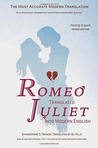 Romeo And Juliet Translated Into Modern English: The most accurate line-by-line translation available, alongside original English, stage directions and historical notes