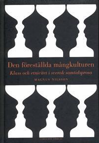 Den Föreställda Mångkulturen: Klass Och Etnicitet I Svensk Samtidsprosa