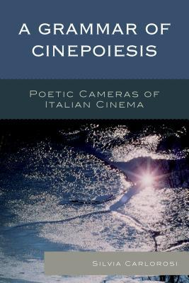 A Grammar of Cinepoiesis: Poetic Cameras of Italian Cinema
