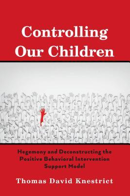 Controlling Our Children; Hegemony and Deconstructing the Positive Behavioral Intervention Support Model
