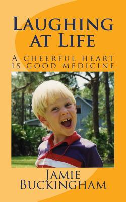 Laughing at Life: A Cheerful Heart Is Good Medicine.