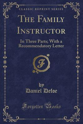 The Family Instructor: In Three Parts; With a Recommendatory Letter