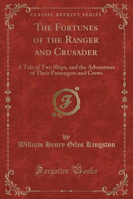 The Fortunes of the Ranger and Crusader: A Tale of Two Ships, and the Adventures of Their Passengers and Crews
