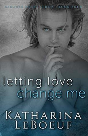 Letting Love Change Me (Damaged Heart, #4)