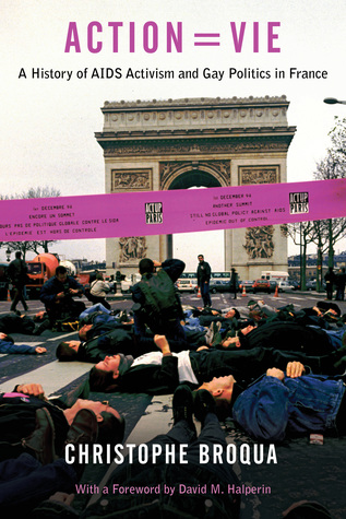 Action=Vie: A History of AIDS Activism and Gay Politics in France