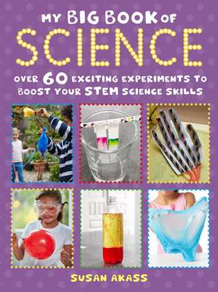 My Big Book of Science: Over 60 exciting experiments to boost your STEM science skills