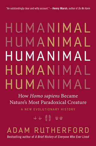 Humanimal: How Homo Sapiens Became Nature's Most Paradoxical Creature—A New Evolutionary History