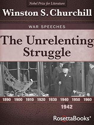 The Unrelenting Struggle, 1942 (Winston S. Churchill War Speeches Book 2)
