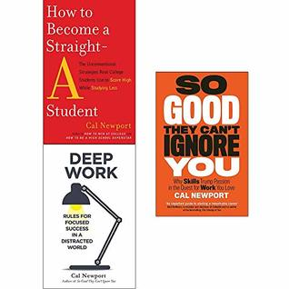 How to Become a Straight-A Student, Deep Work, So Good They Cant Ignore You Collection 3 Books Set by Cal Newport