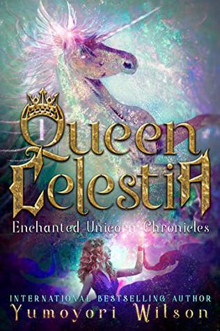 QUEEN CELESTIA (Enchanted Unicorn Chronicles Book 1)