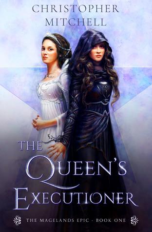 The Queen's Executioner (Magelands Epic, #1)