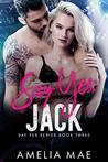 Say Yes: Jack: Say Yes Series Book Three
