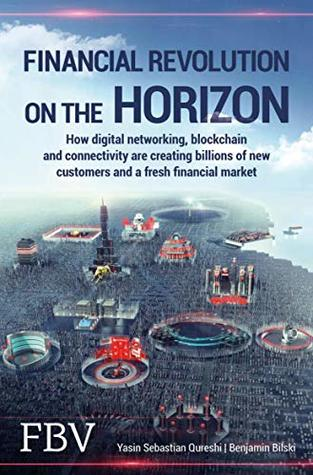 Financial Revolution on the Horizon: How digital networking, blockchain and connectivity are creating billions of new customers and a fresh financial market