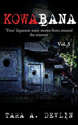 Kowabana: 'True' Japanese scary stories from around the internet: Volume Five