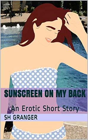 Sunscreen On My Back An Erotic Short Story