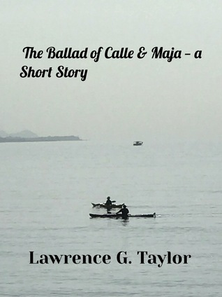 the ballad of Calle and Maja – a short story by Lawrence G. Taylor