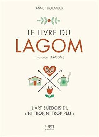 Le Livre du Lagom - l'art suedois du 'ni trop ni trop peu '