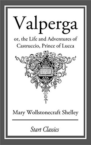 Valperga: or, the Life and Adventures of Castruccio, Prince of Lucca