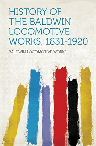 History of the Baldwin Locomotive Works, 1831-1920