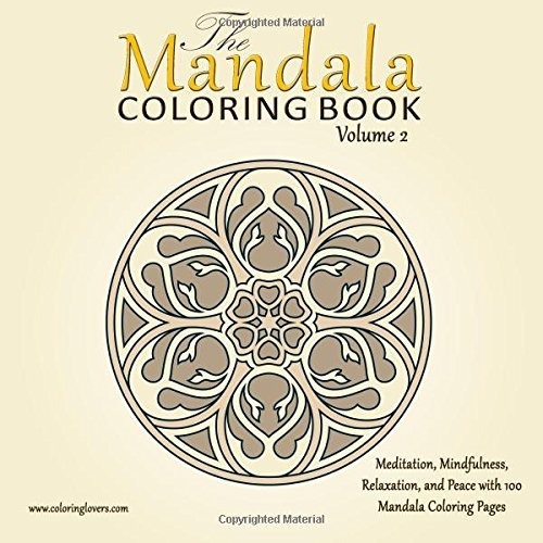 The Mandala Coloring Book: 100 Mandala Coloring Pages for Meditation, Mindfulness, Relaxation, and Peace - Inspire Creativity, Reduce Stress, and ... Book (The Sacred Circles Mandalas) (Volume 2)