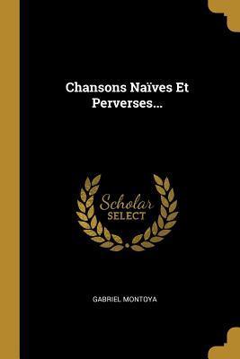 Chansons Na�ves Et Perverses...