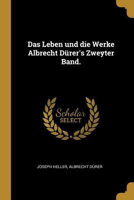 Das Leben Und Die Werke Albrecht D�rer's Zweyter Band.