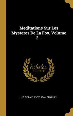Meditations Sur Les Mysteres de la Foy, Volume 2...