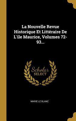 La Nouvelle Revue Historique Et Litt�raire de l'Ile Maurice, Volumes 72-93...