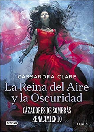 La reina del aire y la oscuridad (Cazadores de sombras: Renacimiento #3)