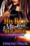 His Boo, My Love, Her Drug