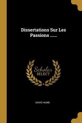 Dissertations Sur Les Passions ......