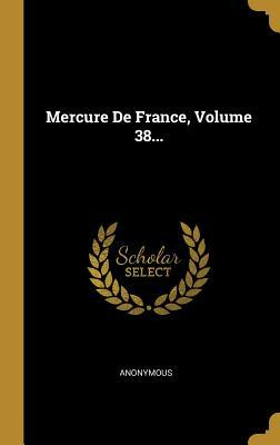 Mercure de France, Volume 38...