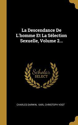 La Descendance de l'Homme Et La S�lection Sexuelle, Volume 2...