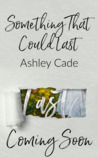 Something That Could Last by Ashley Cade