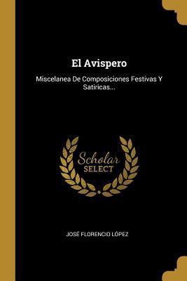 El Avispero: Miscelanea De Composiciones Festivas Y Satiricas...