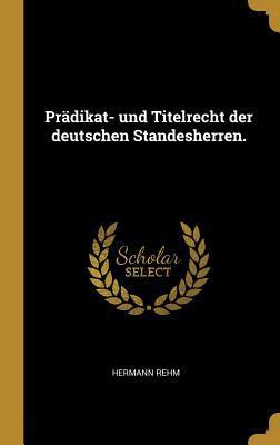 Pr�dikat- Und Titelrecht Der Deutschen Standesherren.