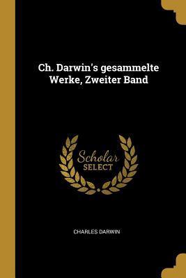 Ch. Darwin's Gesammelte Werke, Zweiter Band