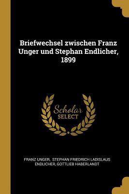 Briefwechsel Zwischen Franz Unger Und Stephan Endlicher, 1899