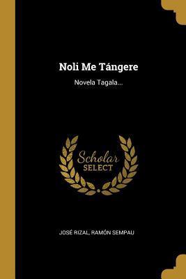 Noli Me T�ngere: Novela Tagala...