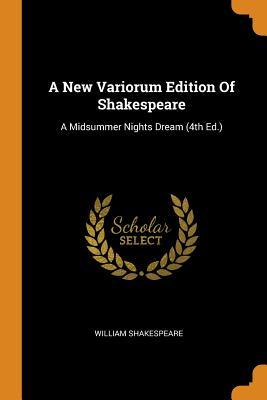 A New Variorum Edition of Shakespeare: A Midsummer Nights Dream (4th Ed.)