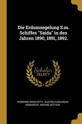 Die Erdumsegelung S.M. Schiffes Saida in Den Jahren 1890, 1891, 1892.