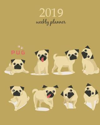 2019 Weekly Planner: Calendar Schedule Organizer Appointment Journal Notebook and Action day, cute pug dog art design (Weekly & Monthly Planner 2019)
