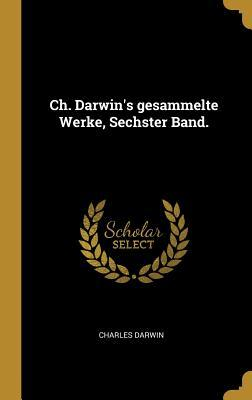 Ch. Darwin's Gesammelte Werke, Sechster Band.
