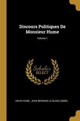 Discours Politiques de Monsieur Hume; Volume 1