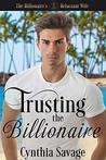 Trusting The Billionaire by Cynthia Savage
